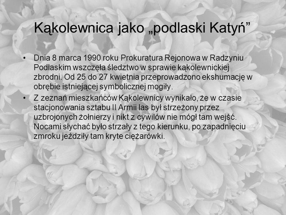 Kąkolewnica jako podlaski Katyń Dnia 8 marca 1990 roku Prokuratura Rejonowa w Radzyniu Podlaskim wszczęła śledztwo w sprawie kąkolewnickiej zbrodni. O