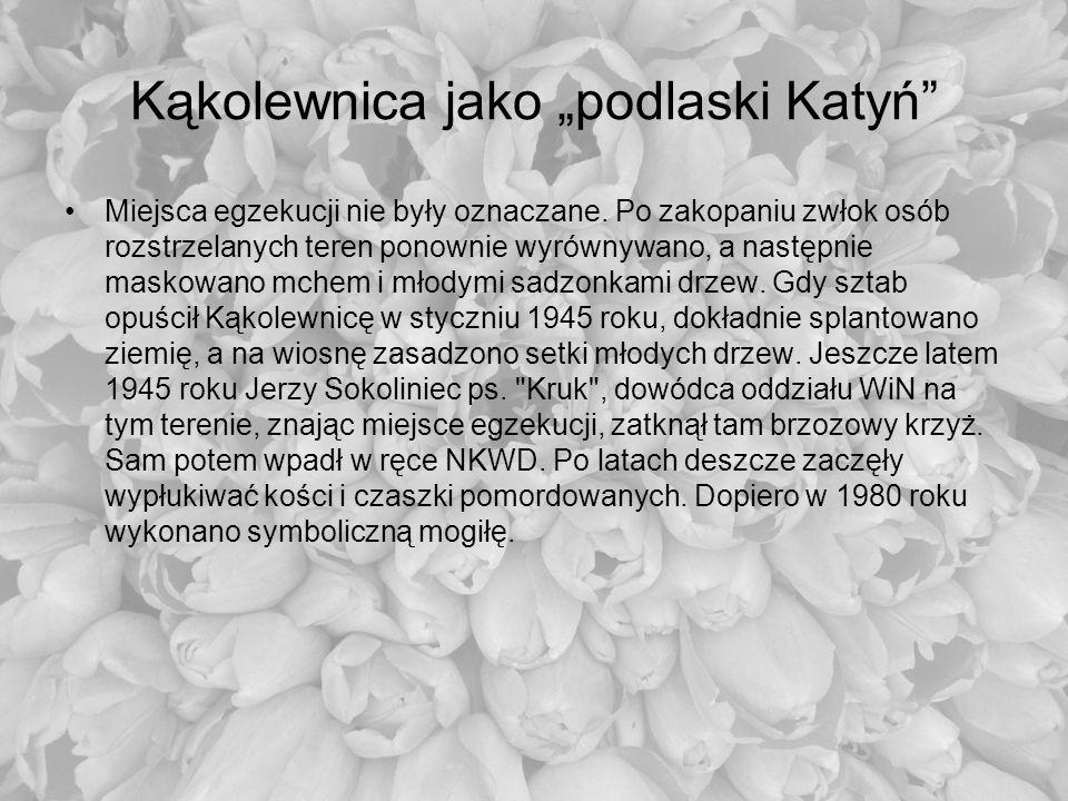 Kąkolewnica jako podlaski Katyń Miejsca egzekucji nie były oznaczane. Po zakopaniu zwłok osób rozstrzelanych teren ponownie wyrównywano, a następnie m