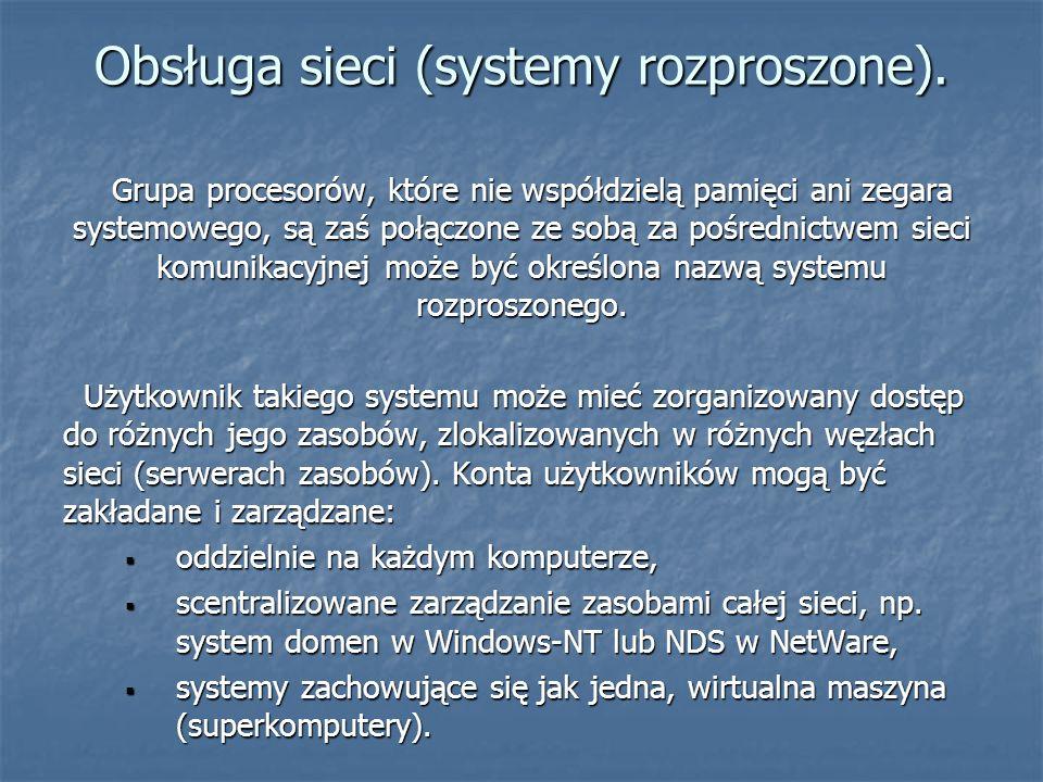 Obsługa sieci (systemy rozproszone). Grupa procesorów, które nie współdzielą pamięci ani zegara systemowego, są zaś połączone ze sobą za pośrednictwem