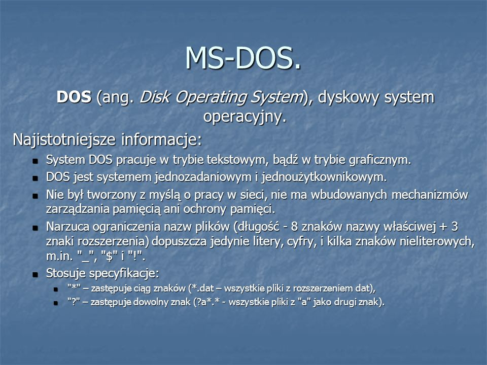 MS-DOS.DOS (ang. Disk Operating System), dyskowy system operacyjny.