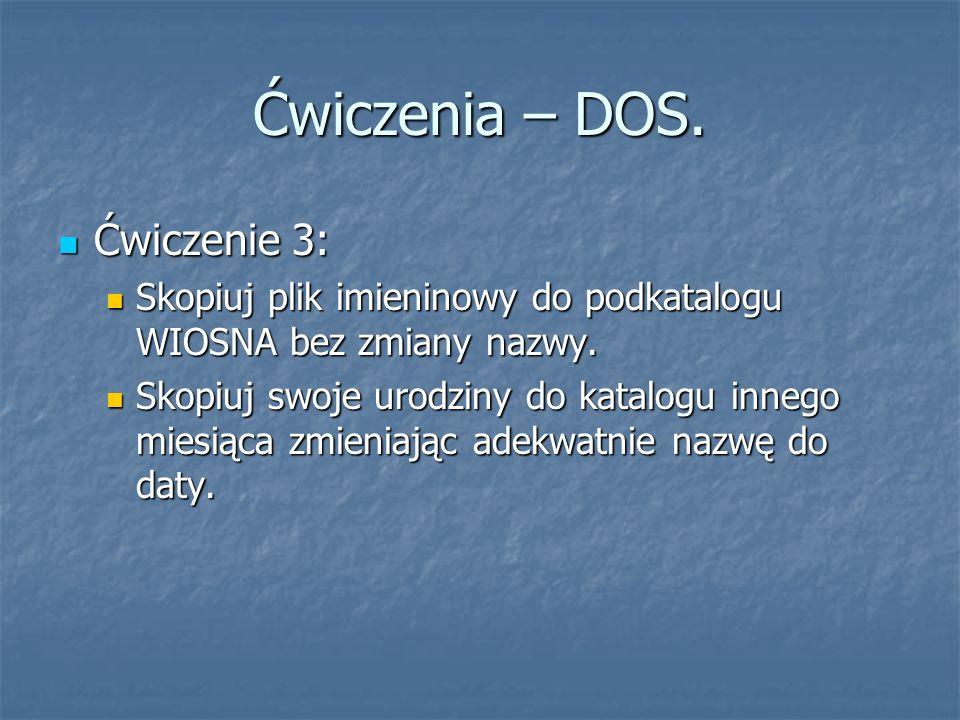 Ćwiczenia – DOS. Ćwiczenie 3: Ćwiczenie 3: Skopiuj plik imieninowy do podkatalogu WIOSNA bez zmiany nazwy. Skopiuj plik imieninowy do podkatalogu WIOS