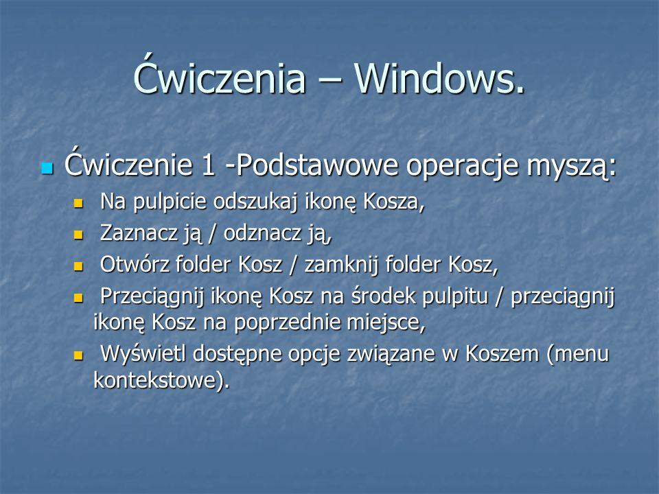 Ćwiczenia – Windows. Ćwiczenie 1 -Podstawowe operacje myszą: Ćwiczenie 1 -Podstawowe operacje myszą: Na pulpicie odszukaj ikonę Kosza, Na pulpicie ods