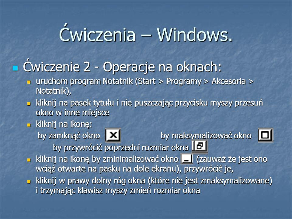 Ćwiczenia – Windows. Ćwiczenie 2 - Operacje na oknach: Ćwiczenie 2 - Operacje na oknach: uruchom program Notatnik (Start > Programy > Akcesoria > Nota