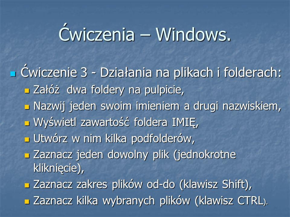 Ćwiczenia – Windows. Ćwiczenie 3 - Działania na plikach i folderach: Ćwiczenie 3 - Działania na plikach i folderach: Załóż dwa foldery na pulpicie, Za