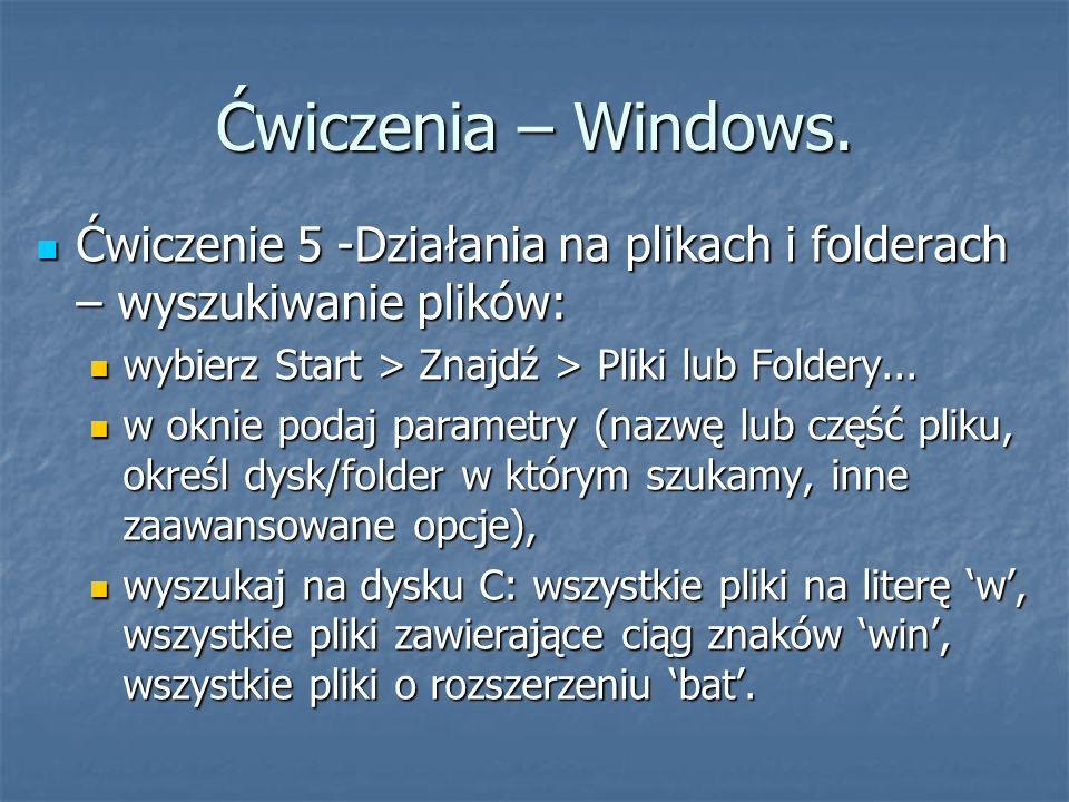 Ćwiczenia – Windows. Ćwiczenie 5 -Działania na plikach i folderach – wyszukiwanie plików: Ćwiczenie 5 -Działania na plikach i folderach – wyszukiwanie