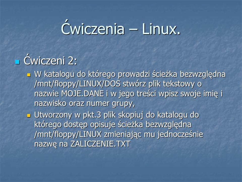 Ćwiczenia – Linux. Ćwiczeni 2: Ćwiczeni 2: W katalogu do którego prowadzi ścieżka bezwzględna /mnt/floppy/LINUX/DOS stwórz plik tekstowy o nazwie MOJE