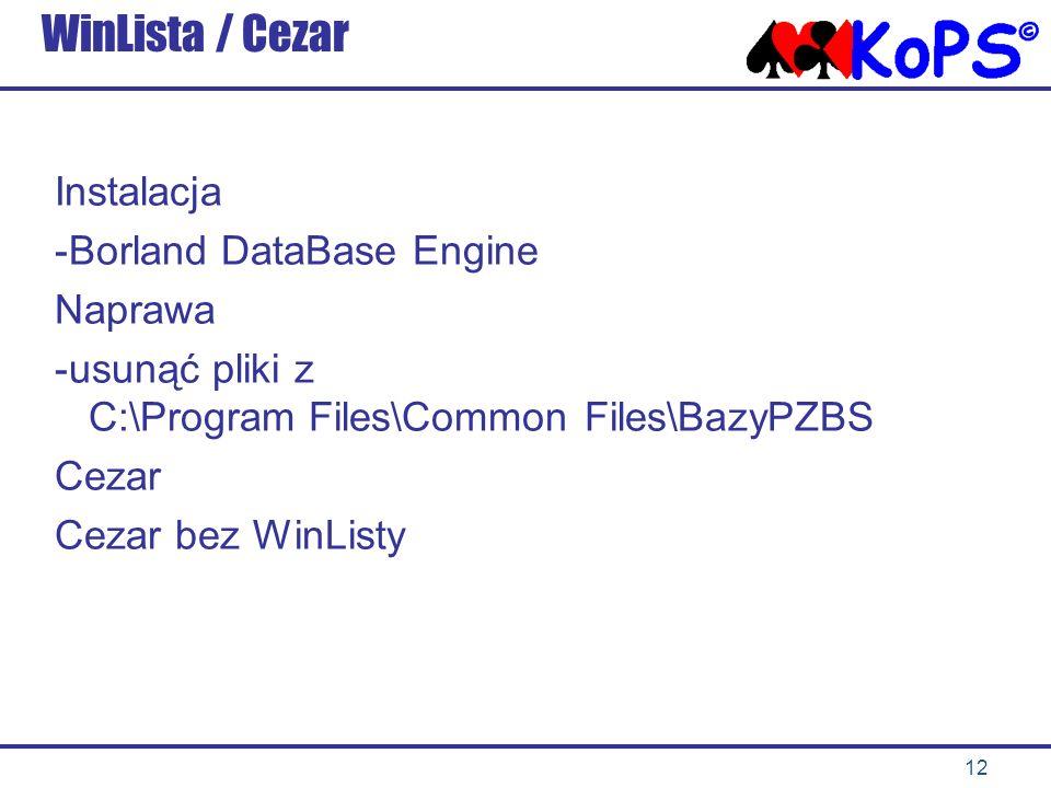 12 WinLista / Cezar Instalacja -Borland DataBase Engine Naprawa -usunąć pliki z C:\Program Files\Common Files\BazyPZBS Cezar Cezar bez WinListy