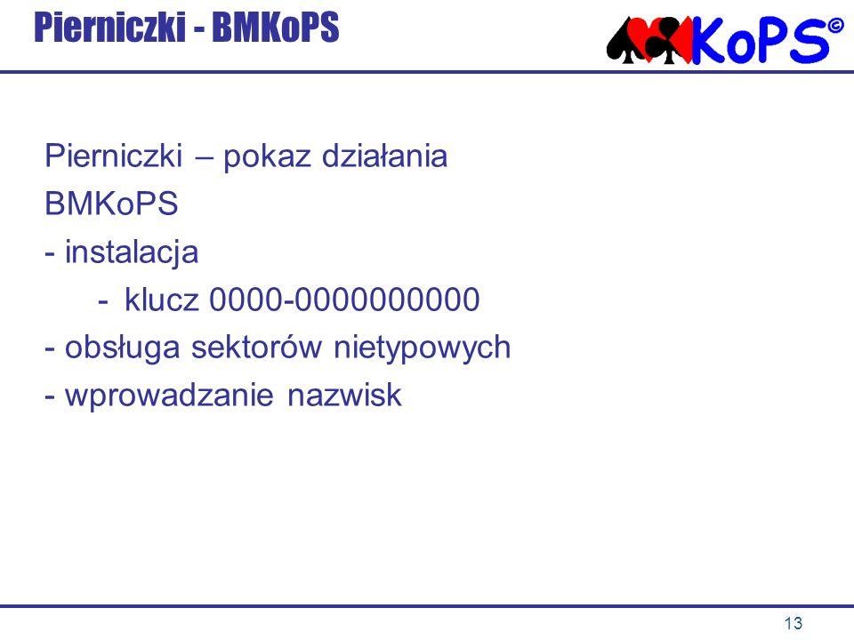 13 Pierniczki - BMKoPS Pierniczki – pokaz działania BMKoPS - instalacja -klucz 0000-0000000000 - obsługa sektorów nietypowych - wprowadzanie nazwisk