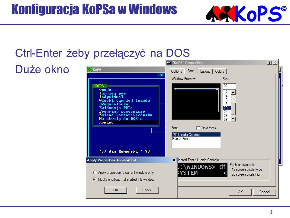 4 Konfiguracja KoPSa w Windows Ctrl-Enter żeby przełączyć na DOS Duże okno