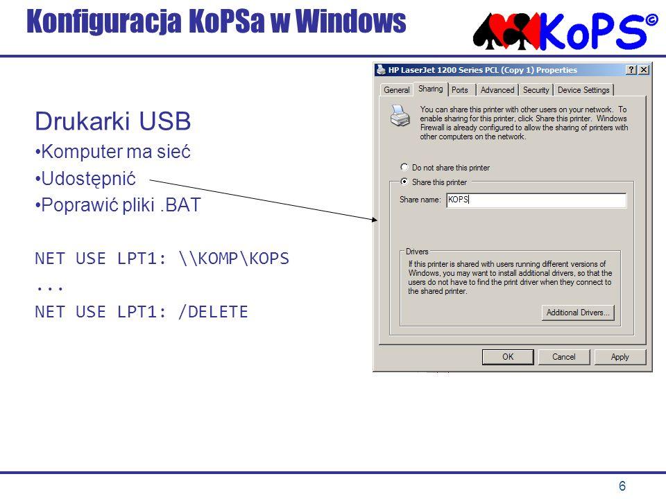 6 Konfiguracja KoPSa w Windows Drukarki USB Komputer ma sieć Udostępnić Poprawić pliki.BAT NET USE LPT1: \\KOMP\KOPS...