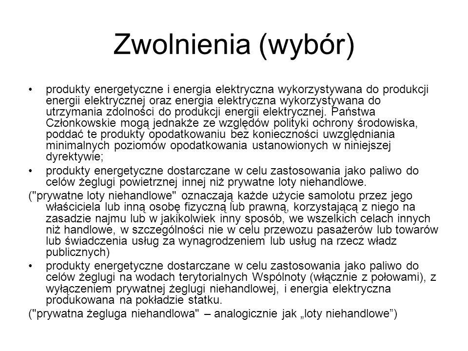 Zwolnienia (wybór) produkty energetyczne i energia elektryczna wykorzystywana do produkcji energii elektrycznej oraz energia elektryczna wykorzystywan