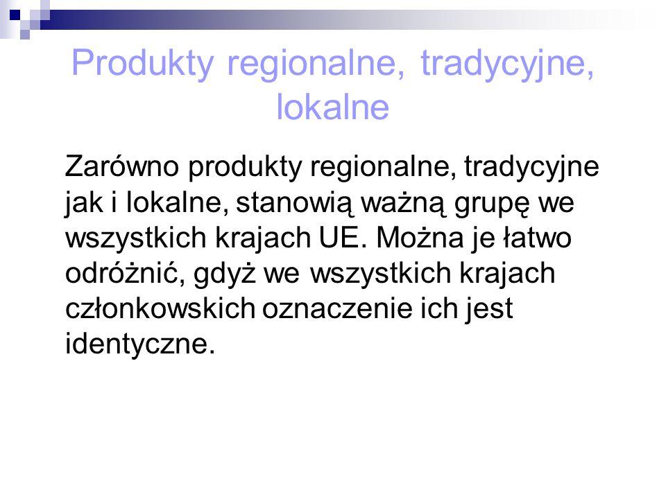 Produkty regionalne, tradycyjne, lokalne Zarówno produkty regionalne, tradycyjne jak i lokalne, stanowią ważną grupę we wszystkich krajach UE. Można j