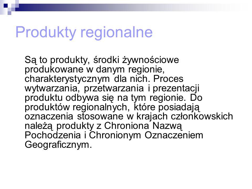 Produkty regionalne Są to produkty, środki żywnościowe produkowane w danym regionie, charakterystycznym dla nich. Proces wytwarzania, przetwarzania i