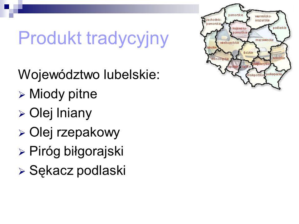 Produkt tradycyjny Województwo lubelskie: Miody pitne Olej lniany Olej rzepakowy Piróg biłgorajski Sękacz podlaski