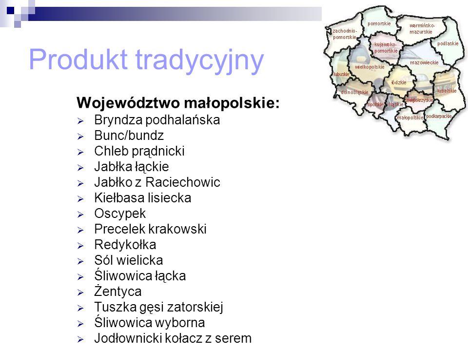 Województwo małopolskie: Bryndza podhalańska Bunc/bundz Chleb prądnicki Jabłka łąckie Jabłko z Raciechowic Kiełbasa lisiecka Oscypek Precelek krakowsk