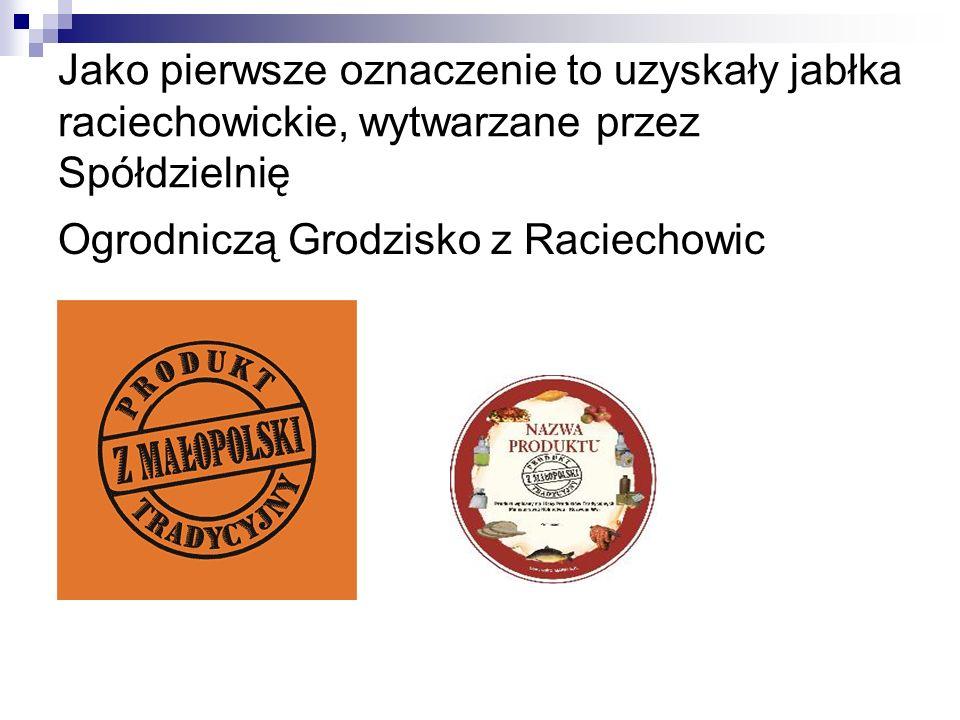 Jako pierwsze oznaczenie to uzyskały jabłka raciechowickie, wytwarzane przez Spółdzielnię Ogrodniczą Grodzisko z Raciechowic
