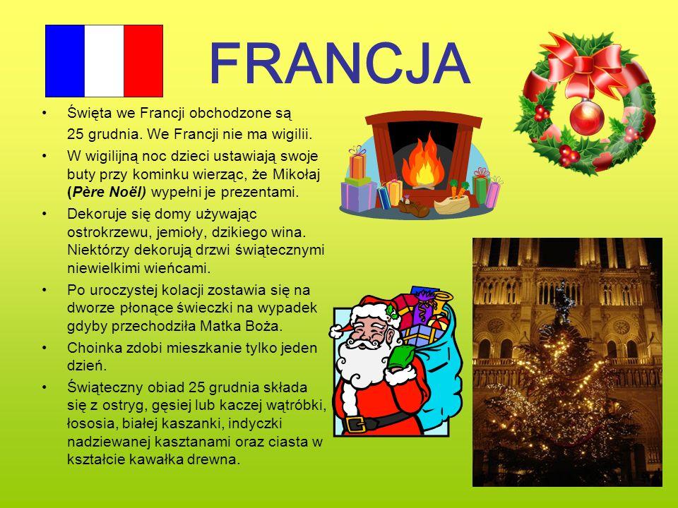 FRANCJA Święta we Francji obchodzone są 25 grudnia. We Francji nie ma wigilii. W wigilijną noc dzieci ustawiają swoje buty przy kominku wierząc, że Mi