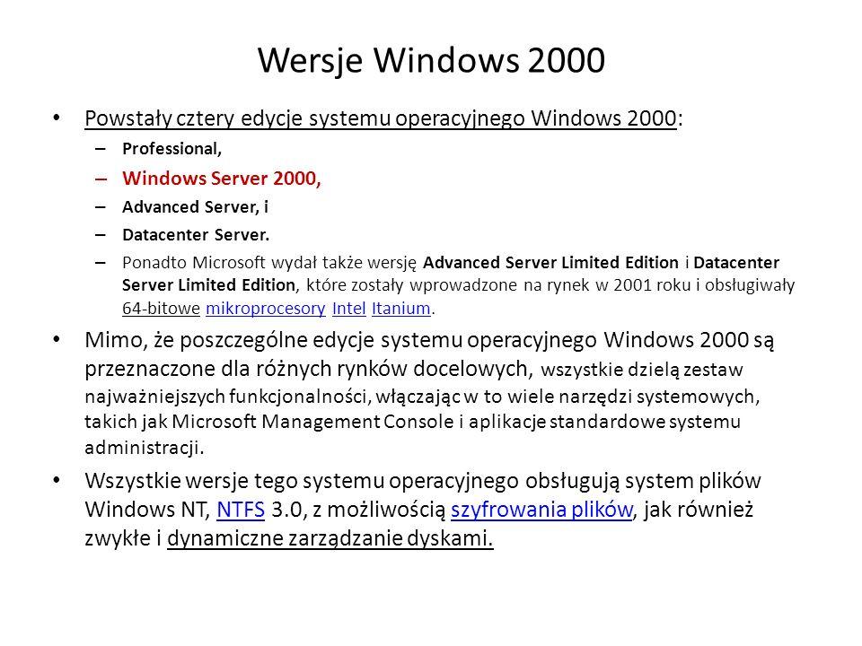 Wersje Windows 2000 Powstały cztery edycje systemu operacyjnego Windows 2000: – Professional, – Windows Server 2000, – Advanced Server, i – Datacenter Server.