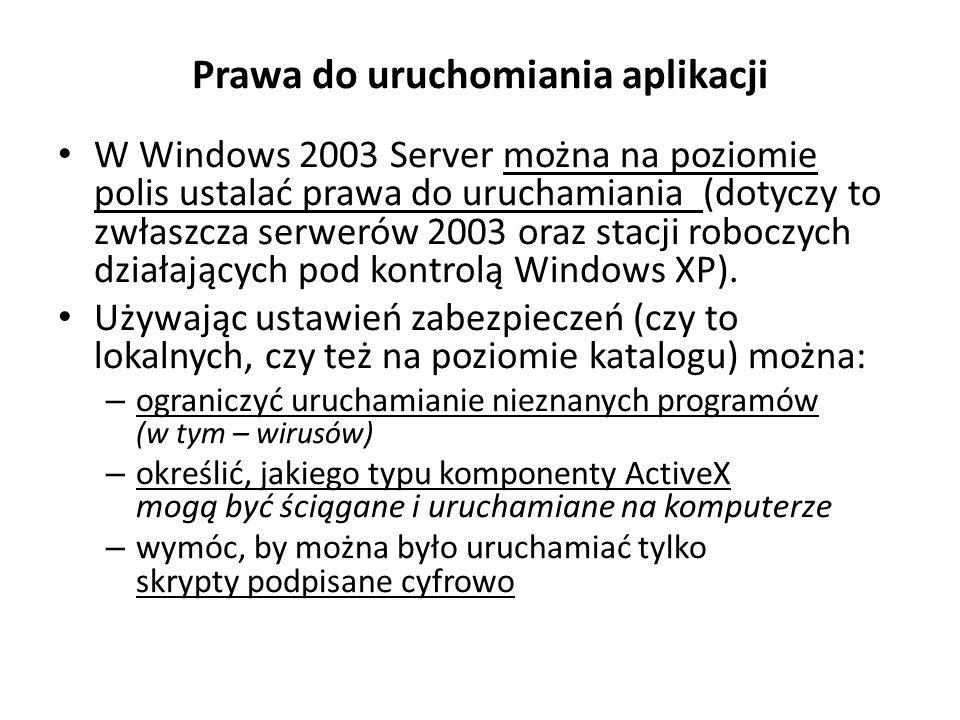 Prawa do uruchomiania aplikacji W Windows 2003 Server można na poziomie polis ustalać prawa do uruchamiania (dotyczy to zwłaszcza serwerów 2003 oraz stacji roboczych działających pod kontrolą Windows XP).