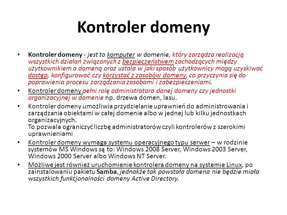 Kontroler domeny Kontroler domeny - jest to komputer w domenie, który zarządza realizacją wszystkich działań związanych z bezpieczeństwem zachodzących między użytkownikiem a domeną oraz ustala w jaki sposób użytkownicy mogą uzyskiwać dostęp, konfigurować czy korzystać z zasobów domeny, co przyczynia się do poprawienia procesu zarządzania zasobami i zabezpieczeniami.