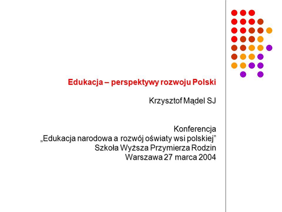Edukacja – perspektywy rozwoju Polski Krzysztof Mądel SJ Konferencja Edukacja narodowa a rozwój oświaty wsi polskiej Szkoła Wyższa Przymierza Rodzin W