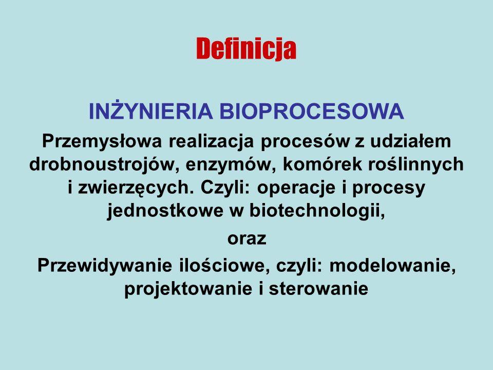 Definicja INŻYNIERIA BIOPROCESOWA Przemysłowa realizacja procesów z udziałem drobnoustrojów, enzymów, komórek roślinnych i zwierzęcych.