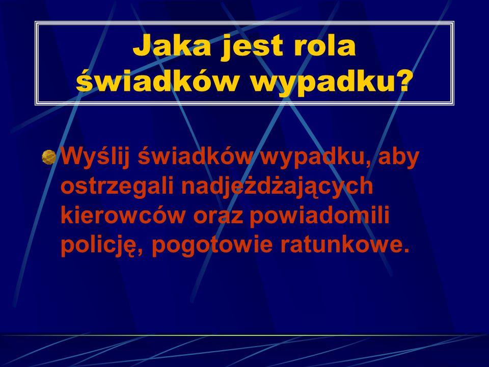 Jaka jest rola świadków wypadku? Wyślij świadków wypadku, aby ostrzegali nadjeżdżających kierowców oraz powiadomili policję, pogotowie ratunkowe.