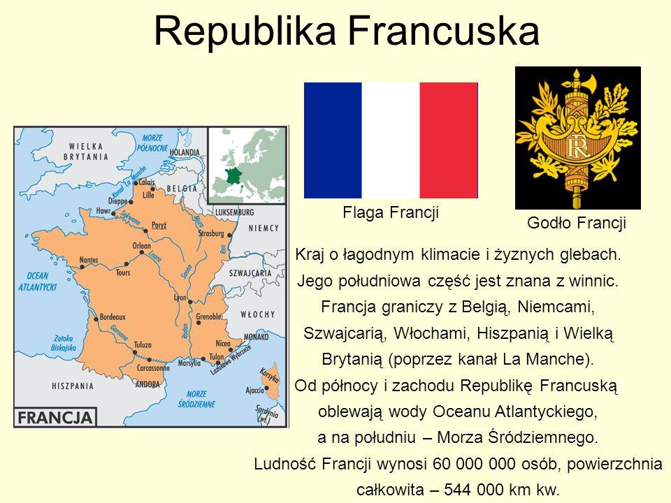 Republika Francuska Kraj o łagodnym klimacie i żyznych glebach.