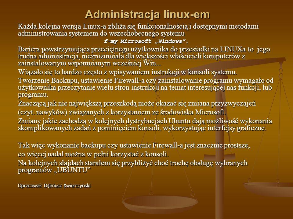 Administracja linux-em Każda kolejna wersja Linux-a zbliża się funkcjonalnością i dostępnymi metodami administrowania systemem do wszechobecnego syste