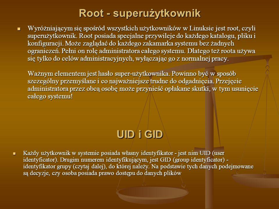 Root - superużytkownik Wyróżniającym się spośród wszystkich użytkowników w Linuksie jest root, czyli superużytkownik. Root posiada specjalne przywilej