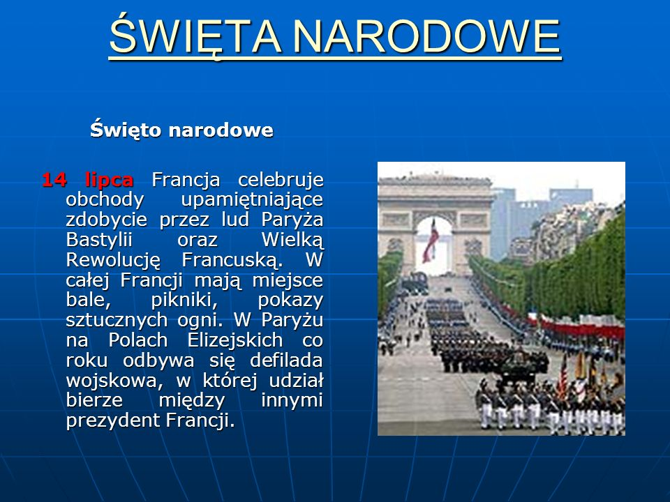 ŚWIĘTA NARODOWE ŚWIĘTA NARODOWEŚwięto narodowe 14 lipca Francja celebruje obchody upamiętniające zdobycie przez lud Paryża Bastylii oraz Wielką Rewolu