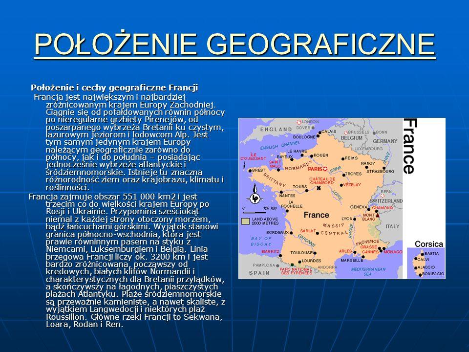 POŁOŻENIE GEOGRAFICZNE POŁOŻENIE GEOGRAFICZNE Położenie i cechy geograficzne Francji Położenie i cechy geograficzne Francji Francja jest największym i