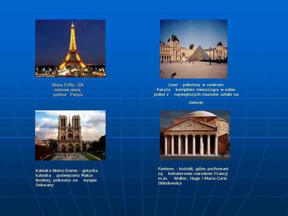 Wieża Eiffla - 324 metrowa wieża; symbol Paryża Luwr - położony w centrum Paryża kompleks mieszczący w sobie jedno z największych muzeów sztuki na świ