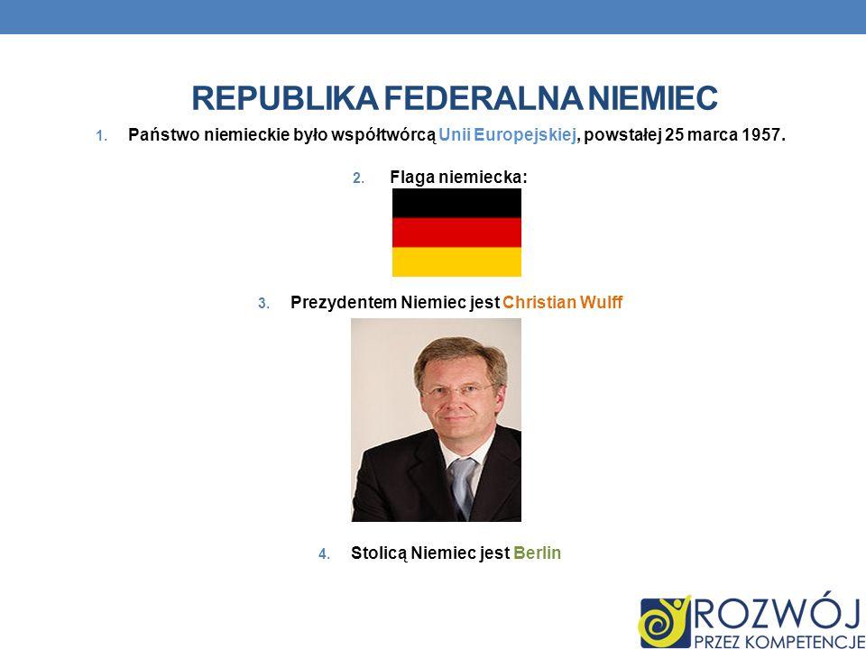 REPUBLIKA FEDERALNA NIEMIEC 1. Państwo niemieckie było współtwórcą Unii Europejskiej, powstałej 25 marca 1957. 2. Flaga niemiecka: 3. Prezydentem Niem