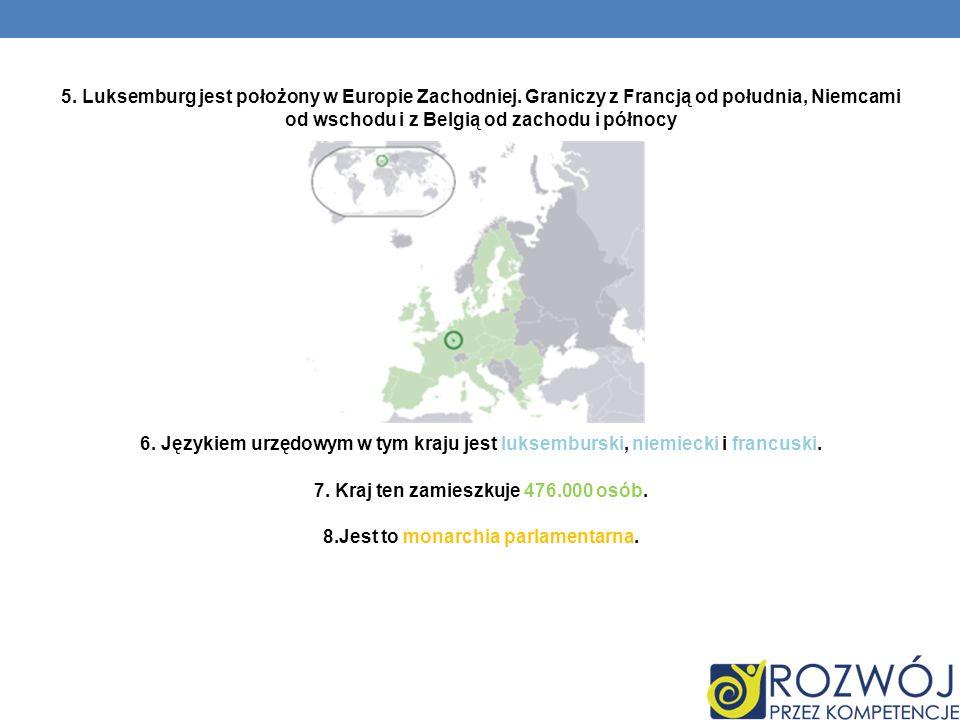 5. Luksemburg jest położony w Europie Zachodniej. Graniczy z Francją od południa, Niemcami od wschodu i z Belgią od zachodu i północy 6. Językiem urzę