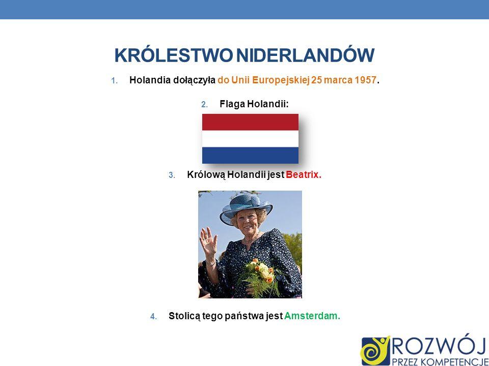 KRÓLESTWO NIDERLANDÓW 1. Holandia dołączyła do Unii Europejskiej 25 marca 1957. 2. Flaga Holandii: 3. Królową Holandii jest Beatrix. 4. Stolicą tego p