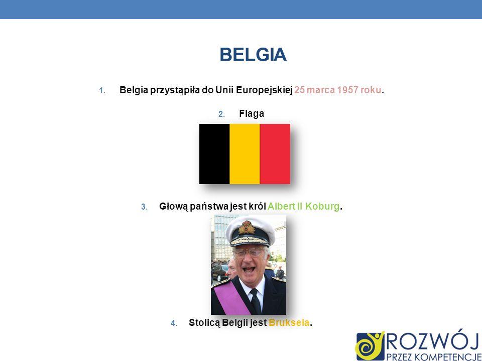 BELGIA 1. Belgia przystąpiła do Unii Europejskiej 25 marca 1957 roku. 2. Flaga 3. Głową państwa jest król Albert II Koburg. 4. Stolicą Belgii jest Bru