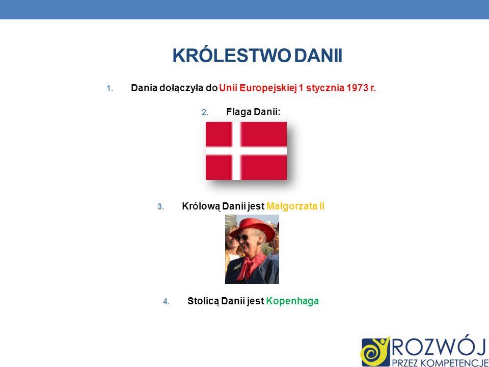 KRÓLESTWO DANII 1. Dania dołączyła do Unii Europejskiej 1 stycznia 1973 r. 2. Flaga Danii: 3. Królową Danii jest Małgorzata II 4. Stolicą Danii jest K