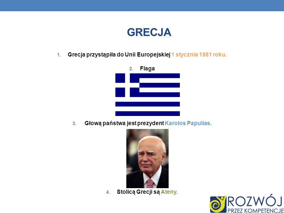 GRECJA 1. Grecja przystąpiła do Unii Europejskiej 1 stycznia 1981 roku. 2. Flaga 3. Głową państwa jest prezydent Karolos Papulias. 4. Stolicą Grecji s