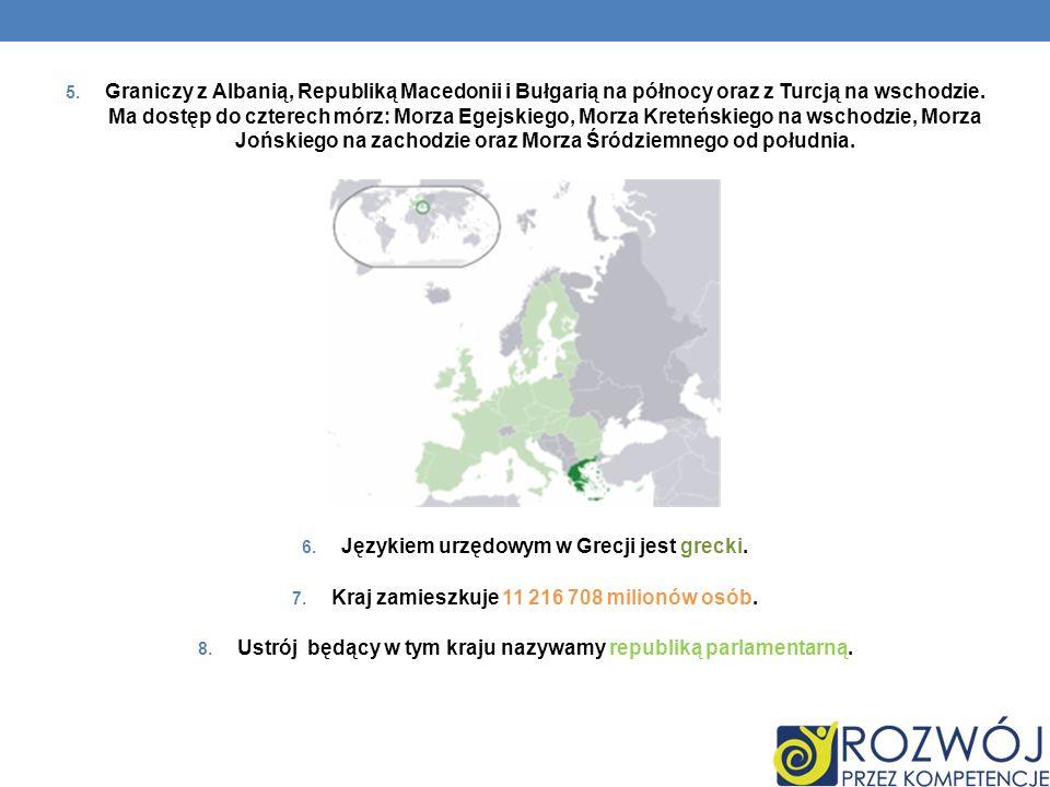 5. Graniczy z Albanią, Republiką Macedonii i Bułgarią na północy oraz z Turcją na wschodzie. Ma dostęp do czterech mórz: Morza Egejskiego, Morza Krete