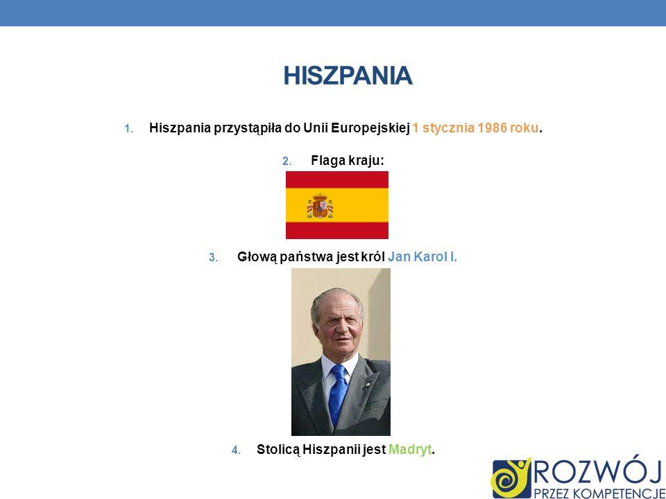 HISZPANIA 1. Hiszpania przystąpiła do Unii Europejskiej 1 stycznia 1986 roku. 2. Flaga kraju: 3. Głową państwa jest król Jan Karol I. 4. Stolicą Hiszp
