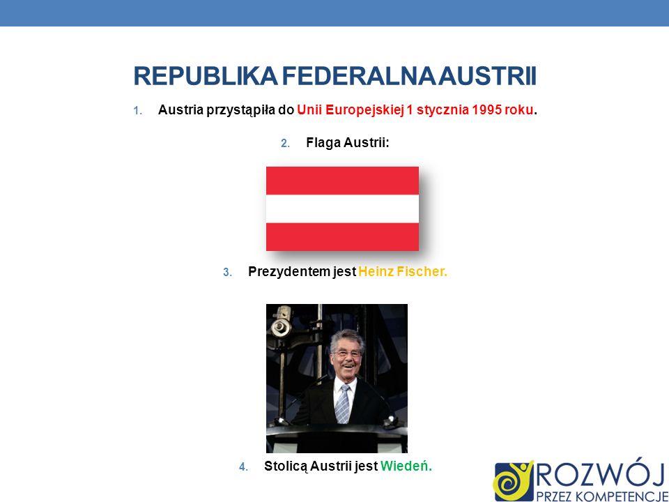 REPUBLIKA FEDERALNA AUSTRII 1. Austria przystąpiła do Unii Europejskiej 1 stycznia 1995 roku. 2. Flaga Austrii: 3. Prezydentem jest Heinz Fischer. 4.