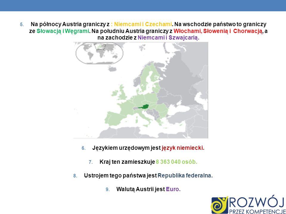 5. Na północy Austria graniczy z : Niemcami i Czechami. Na wschodzie państwo to graniczy ze Słowacją i Węgrami. Na południu Austria graniczy z Włocham