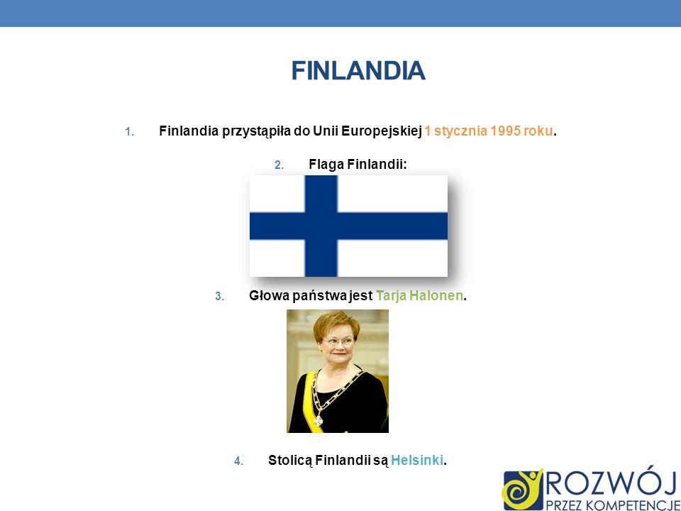 FINLANDIA 1. Finlandia przystąpiła do Unii Europejskiej 1 stycznia 1995 roku. 2. Flaga Finlandii: 3. Głowa państwa jest Tarja Halonen. 4. Stolicą Finl