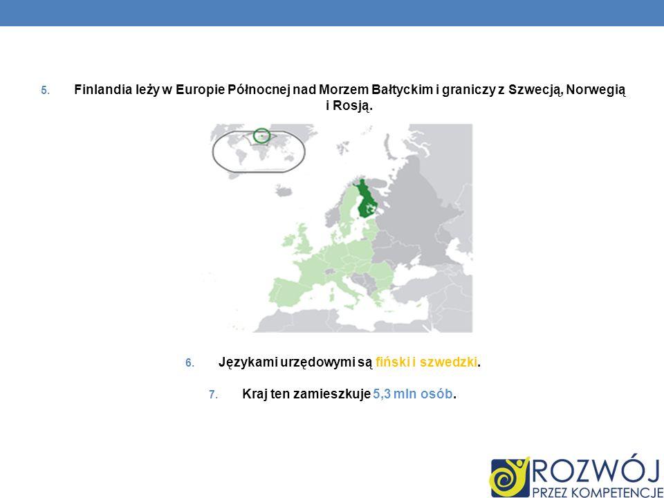 5. Finlandia leży w Europie Północnej nad Morzem Bałtyckim i graniczy z Szwecją, Norwegią i Rosją. 6. Językami urzędowymi są fiński i szwedzki. 7. Kra