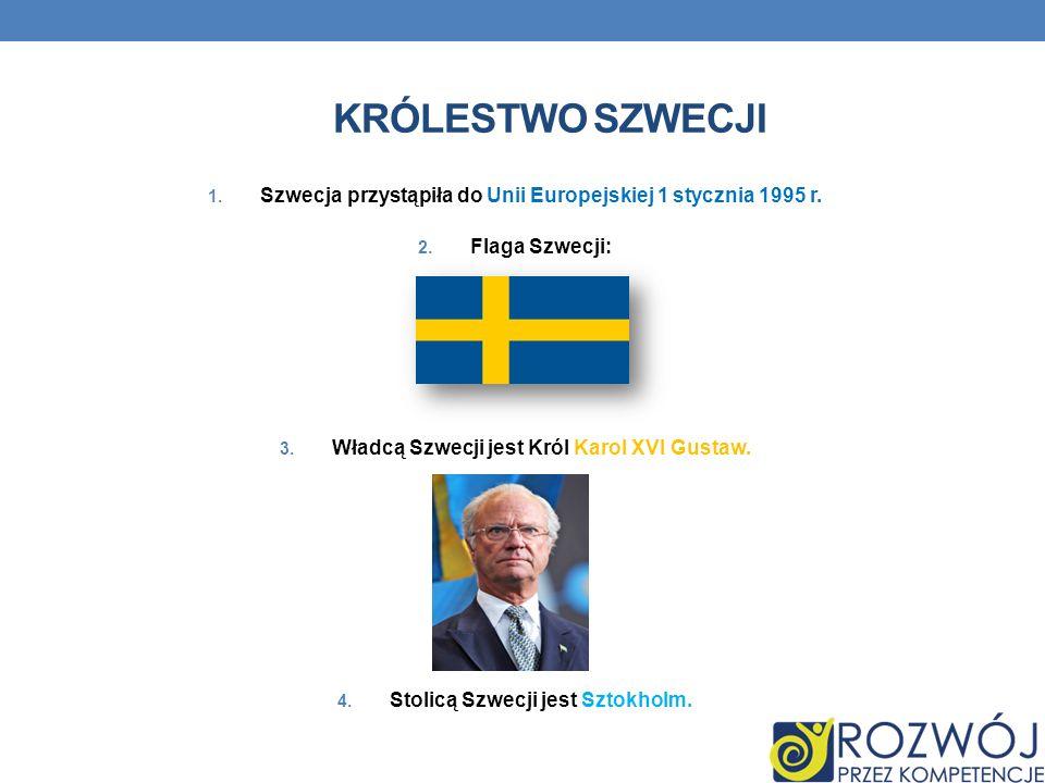 KRÓLESTWO SZWECJI 1. Szwecja przystąpiła do Unii Europejskiej 1 stycznia 1995 r. 2. Flaga Szwecji: 3. Władcą Szwecji jest Król Karol XVI Gustaw. 4. St