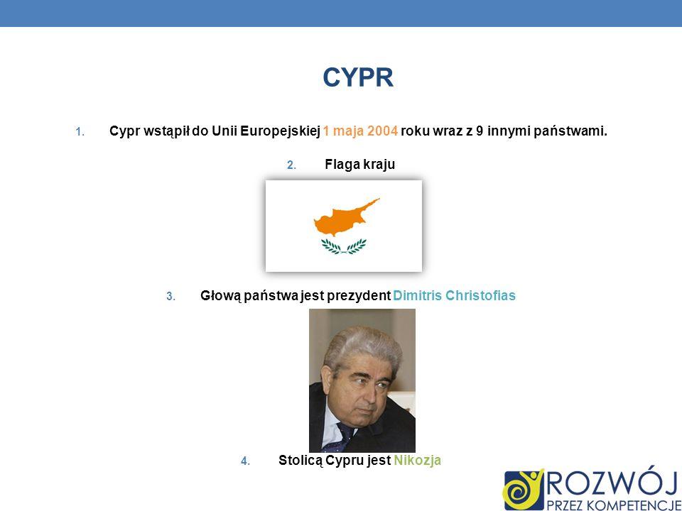 CYPR 1. Cypr wstąpił do Unii Europejskiej 1 maja 2004 roku wraz z 9 innymi państwami. 2. Flaga kraju 3. Głową państwa jest prezydent Dimitris Christof