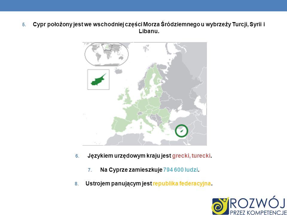 5. Cypr położony jest we wschodniej części Morza Śródziemnego u wybrzeży Turcji, Syrii i Libanu. 6. Językiem urzędowym kraju jest grecki, turecki. 7.