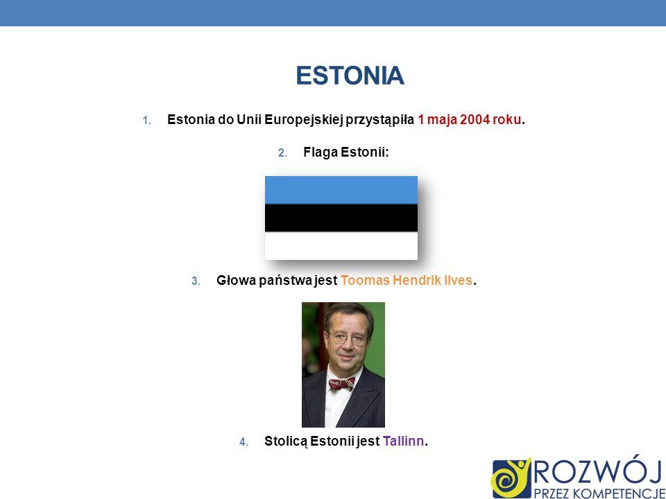 ESTONIA 1. Estonia do Unii Europejskiej przystąpiła 1 maja 2004 roku. 2. Flaga Estonii: 3. Głowa państwa jest Toomas Hendrik Ilves. 4. Stolicą Estonii