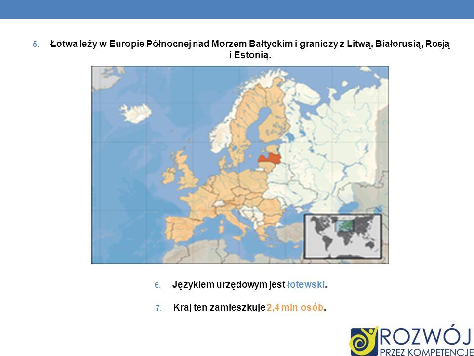 5. Łotwa leży w Europie Północnej nad Morzem Bałtyckim i graniczy z Litwą, Białorusią, Rosją i Estonią. 6. Językiem urzędowym jest łotewski. 7. Kraj t